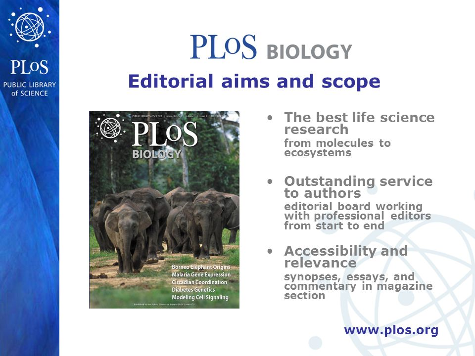 Editorial aims and scope The best life science research from molecules to ecosystems Outstanding service to authors editorial board working with professional editors from start to end Accessibility and relevance synopses, essays, and commentary in magazine section