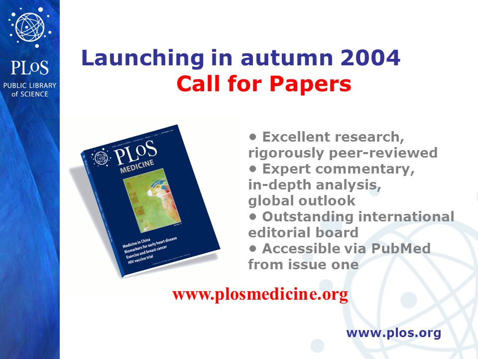 Launching in autumn 2004 Call for Papers Excellent research, rigorously peer-reviewed Expert commentary, in-depth analysis, global outlook Outstanding international editorial board Accessible via PubMed from issue one