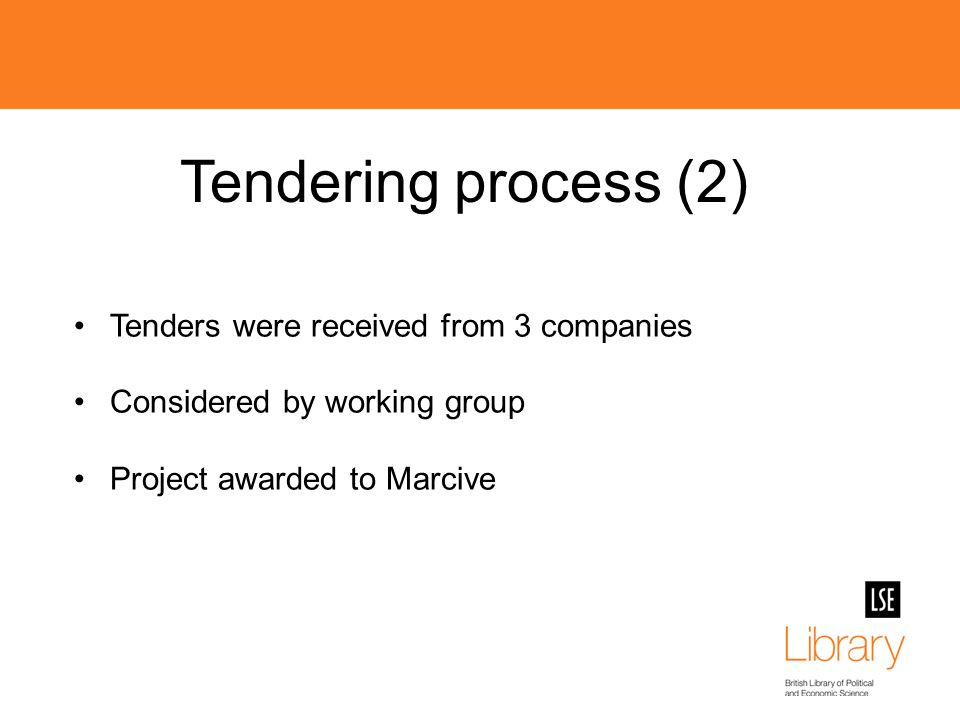 Tendering process (2) Tenders were received from 3 companies Considered by working group Project awarded to Marcive