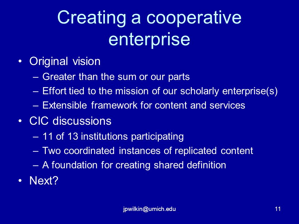 jpwilkin@umich.edu11 Creating a cooperative enterprise Original vision –Greater than the sum or our parts –Effort tied to the mission of our scholarly
