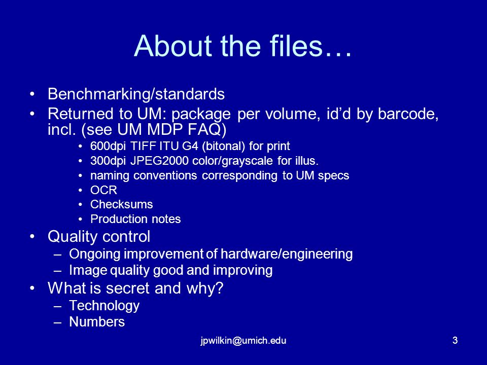 jpwilkin@umich.edu3 About the files… Benchmarking/standards Returned to UM: package per volume, idd by barcode, incl. (see UM MDP FAQ) 600dpi TIFF ITU