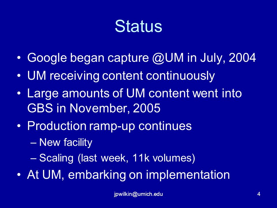 jpwilkin@umich.edu4 Status Google began capture @UM in July, 2004 UM receiving content continuously Large amounts of UM content went into GBS in Novem