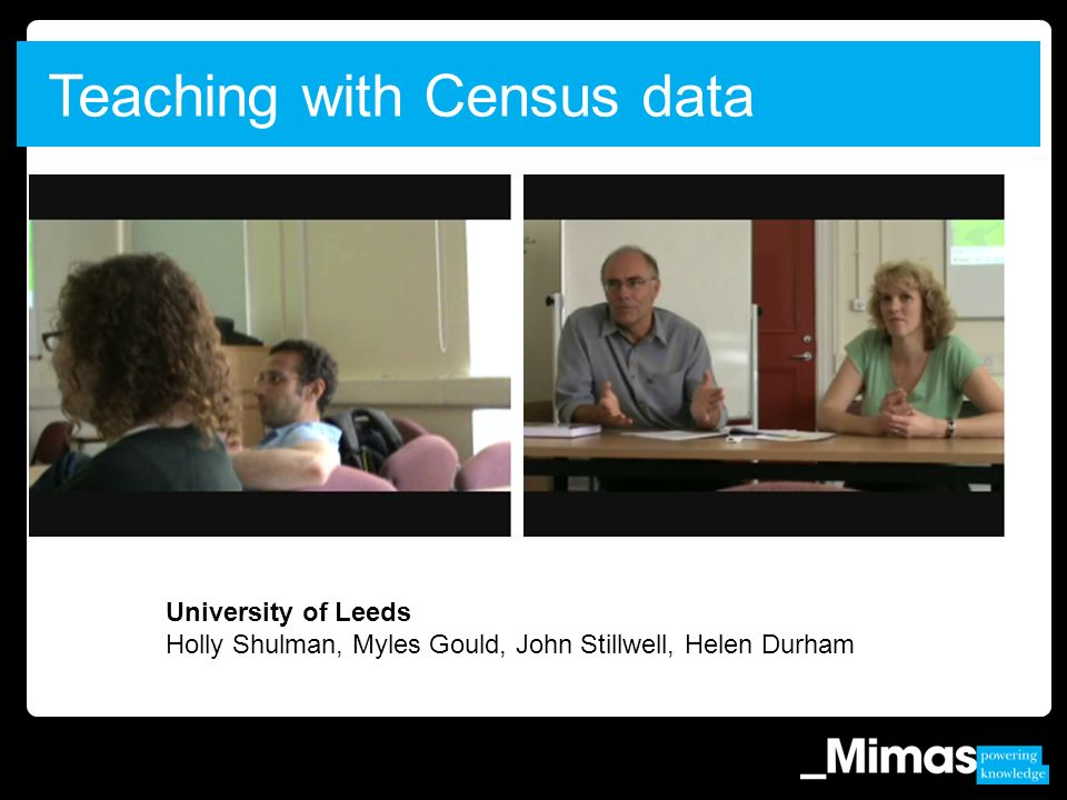 University of Leeds Holly Shulman, Myles Gould, John Stillwell, Helen Durham Teaching with Census data