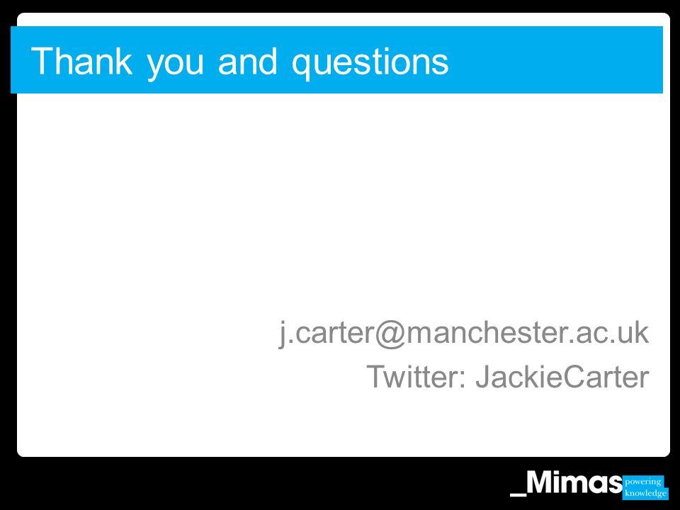 Thank you and questions j.carter@manchester.ac.uk Twitter: JackieCarter