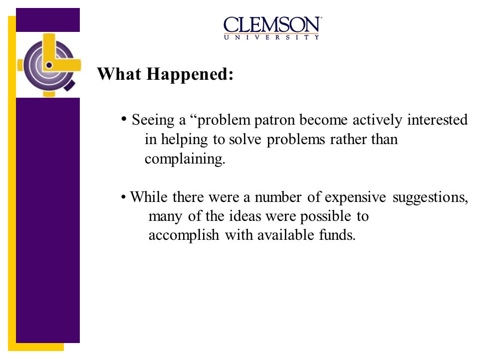 What Happened: Seeing a problem patron become actively interested in helping to solve problems rather than complaining.
