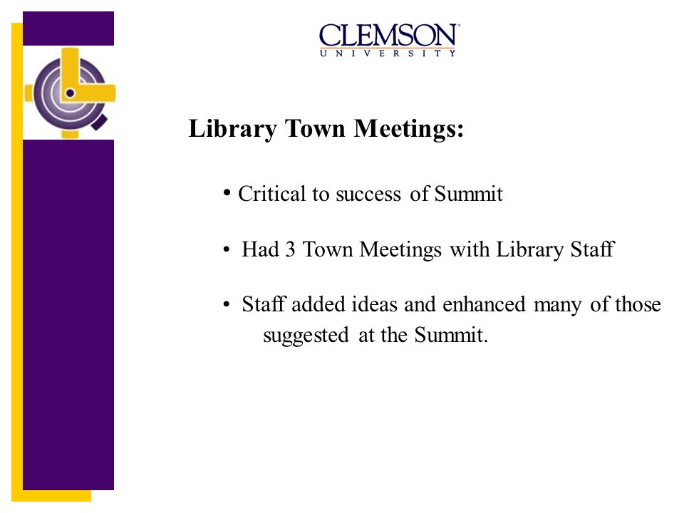 Library Town Meetings: Critical to success of Summit Had 3 Town Meetings with Library Staff Staff added ideas and enhanced many of those suggested at the Summit.
