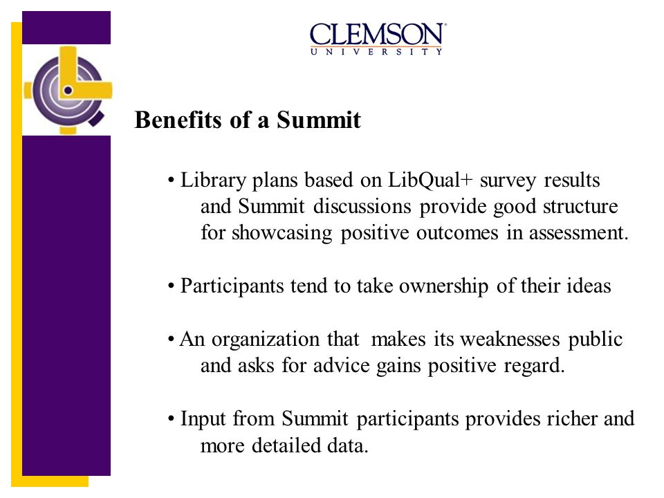 Benefits of a Summit Library plans based on LibQual+ survey results and Summit discussions provide good structure for showcasing positive outcomes in