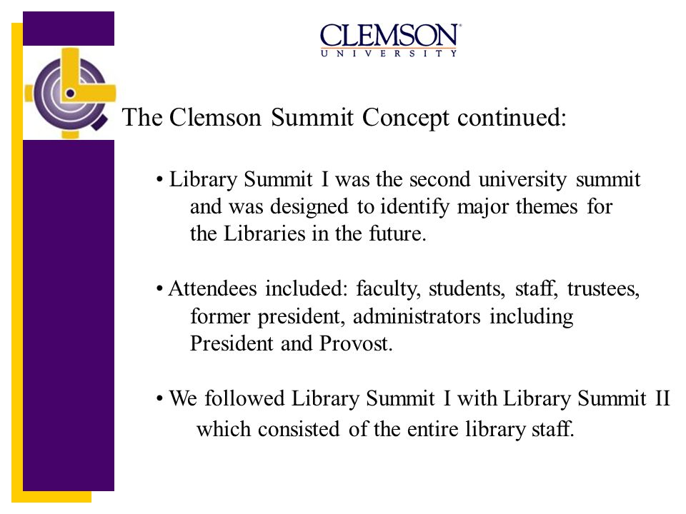 The Clemson Summit Concept continued: Library Summit I was the second university summit and was designed to identify major themes for the Libraries in the future.