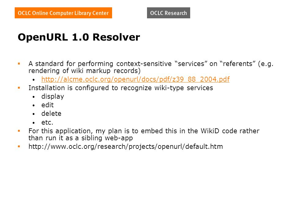 OpenURL 1.0 Resolver A standard for performing context-sensitive services on referents (e.g.