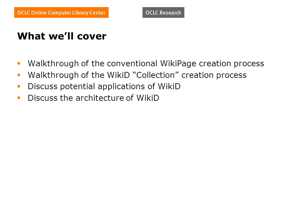 What well cover Walkthrough of the conventional WikiPage creation process Walkthrough of the WikiD Collection creation process Discuss potential applications of WikiD Discuss the architecture of WikiD