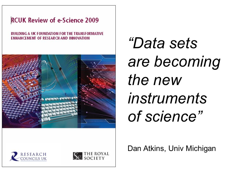 Data sets are becoming the new instruments of science Dan Atkins, Univ Michigan