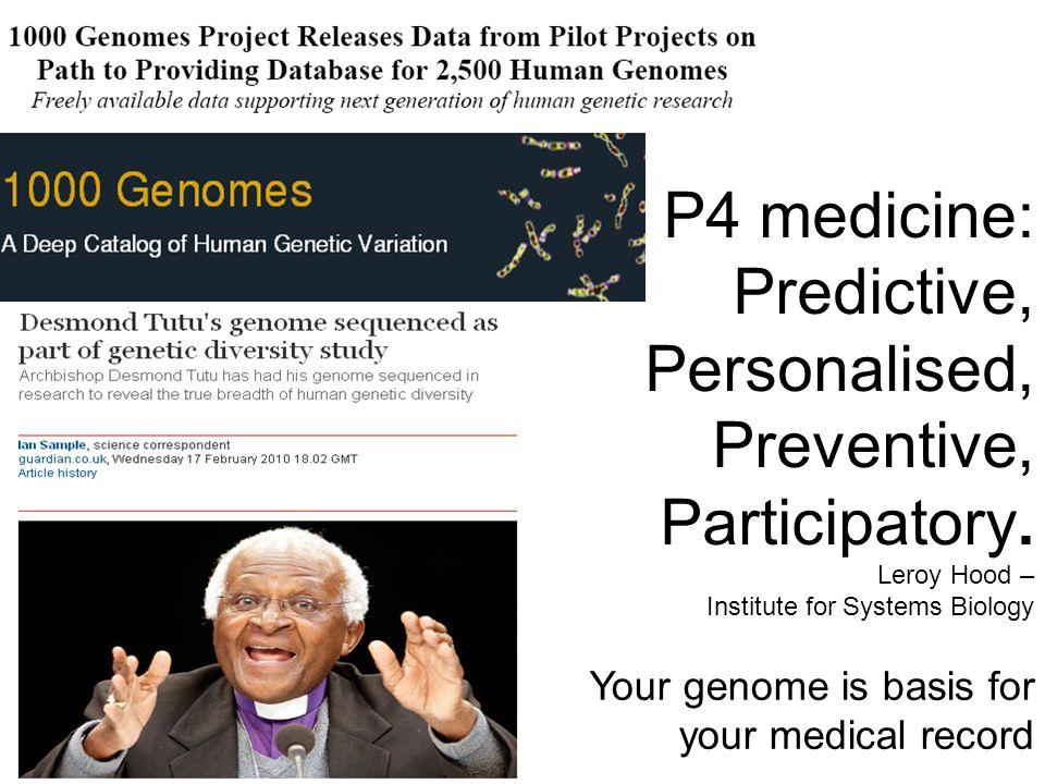 P4 medicine: Predictive, Personalised, Preventive, Participatory.