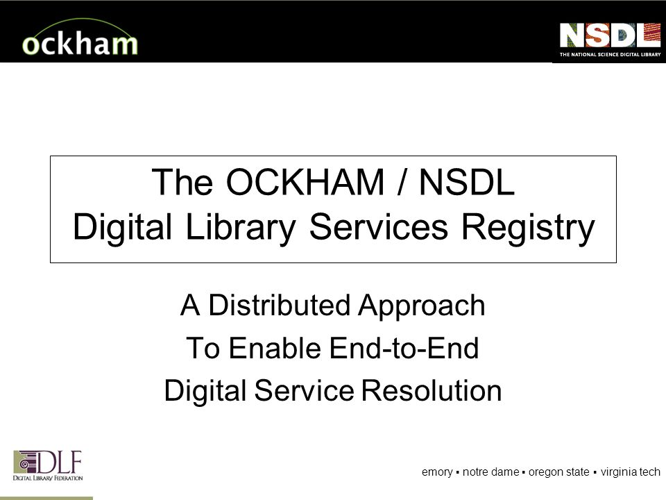 emory notre dame oregon state virginia tech The OCKHAM / NSDL Digital Library Services Registry A Distributed Approach To Enable End-to-End Digital Service Resolution