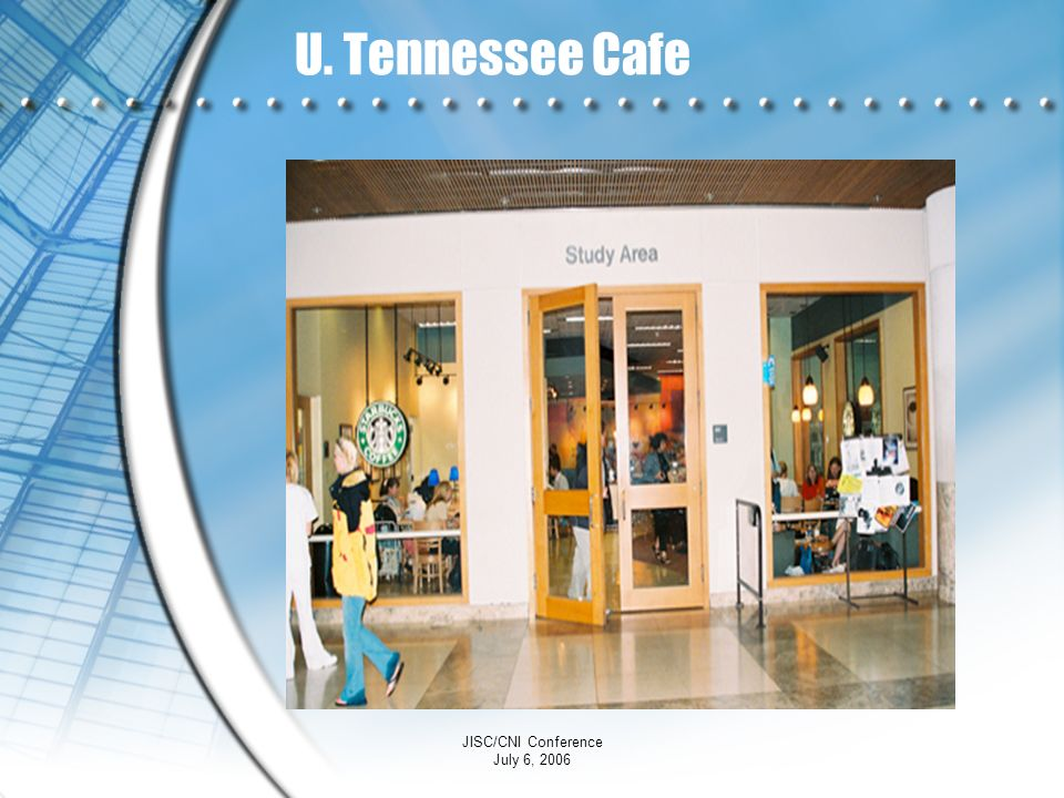 JISC/CNI Conference July 6, 2006 U. Tennessee Cafe