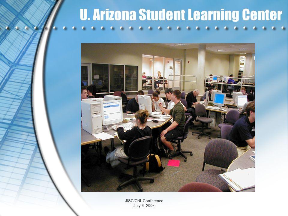 JISC/CNI Conference July 6, 2006 U. Arizona Student Learning Center