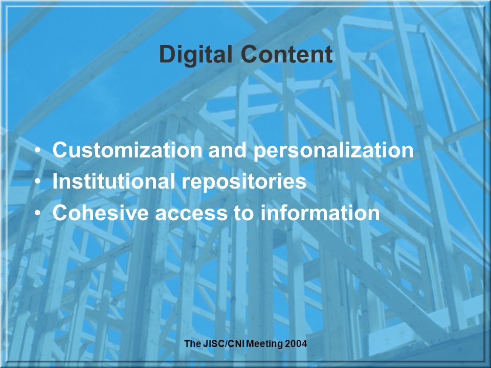 The JISC/CNI Meeting 2004 Digital Content Customization and personalization Institutional repositories Cohesive access to information