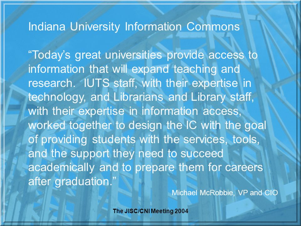 The JISC/CNI Meeting 2004 Indiana University Information Commons Todays great universities provide access to information that will expand teaching and