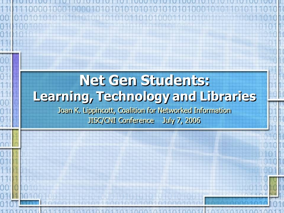 Net Gen Students: Learning, Technology and Libraries Joan K.