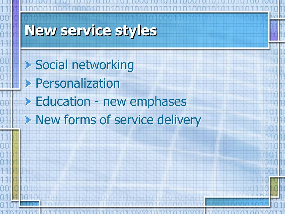 New service styles Social networking Personalization Education - new emphases New forms of service delivery Social networking Personalization Educatio