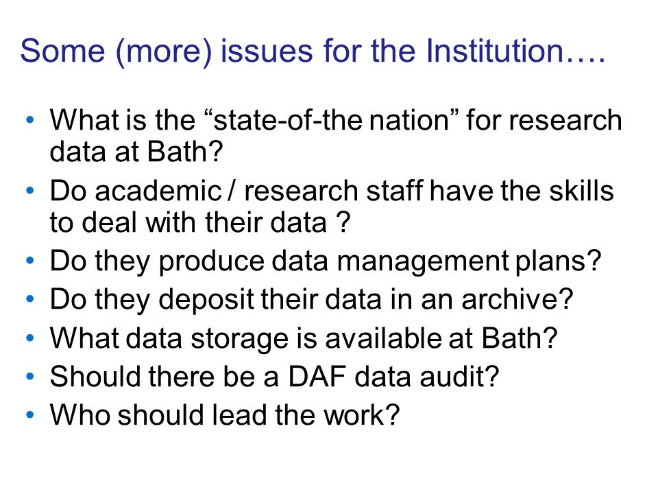 Some (more) issues for the Institution…. What is the state-of-the nation for research data at Bath.