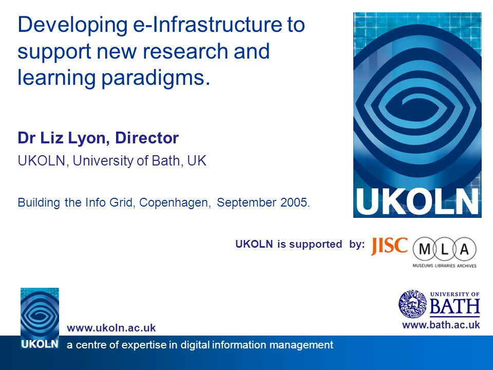 UKOLN is supported by: Developing e-Infrastructure to support new research and learning paradigms.