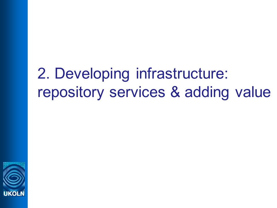 2. Developing infrastructure: repository services & adding value