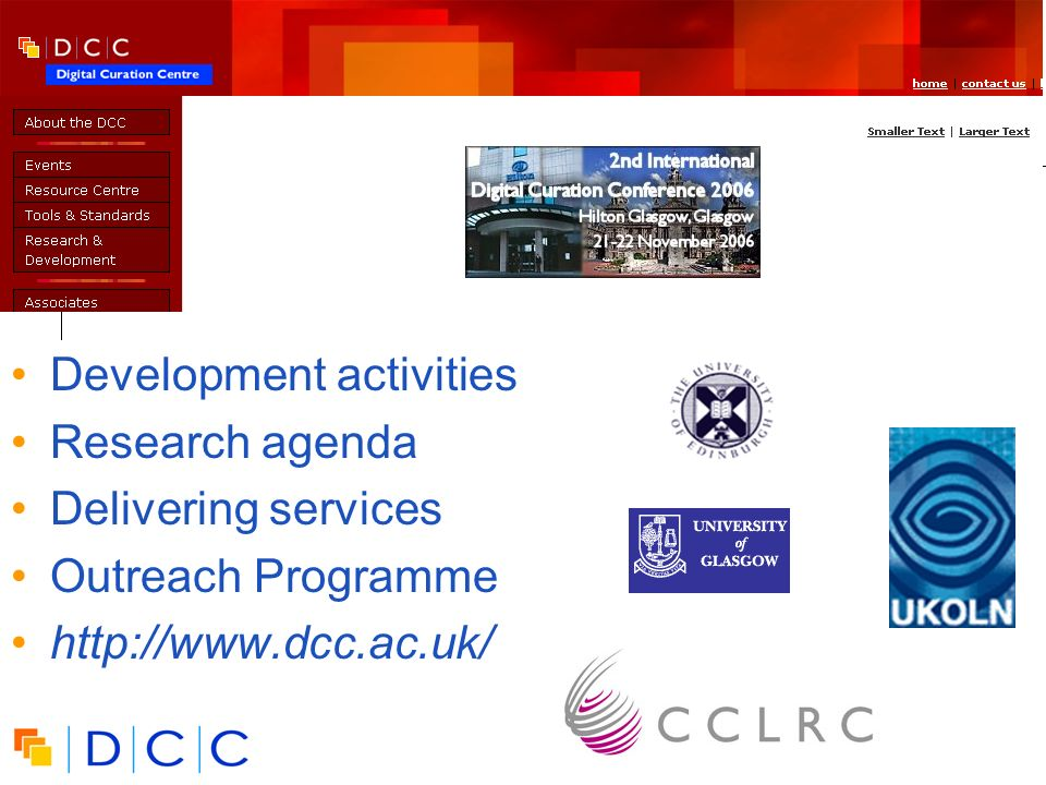 Digital | Curation | Centre 3 UK Digital Curation Centre Development activities Research agenda Delivering services Outreach Programme http://www.dcc.ac.uk/