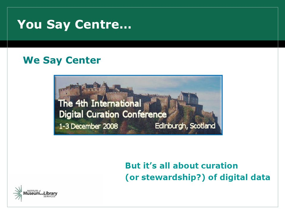 You Say Centre… We Say Center But its all about curation (or stewardship ) of digital data