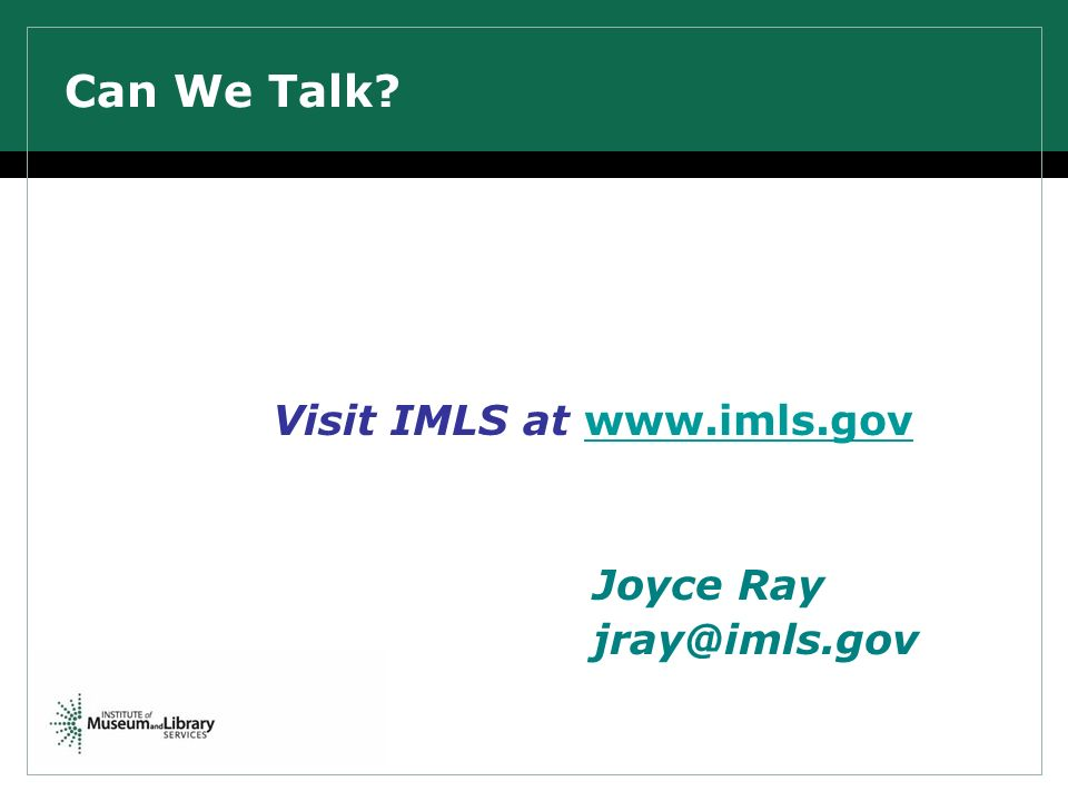 Can We Talk Visit IMLS at www.imls.govwww.imls.gov Joyce Ray jray@imls.gov