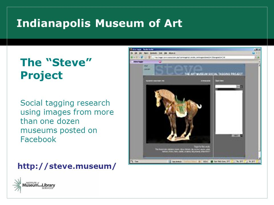 Indianapolis Museum of Art The Steve Project Social tagging research using images from more than one dozen museums posted on Facebook http://steve.museum/