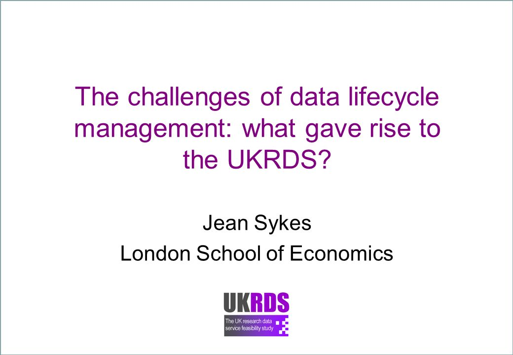 The challenges of data lifecycle management: what gave rise to the UKRDS.
