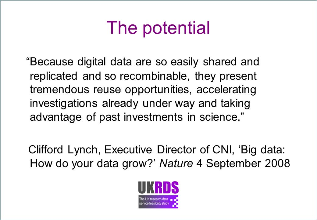The potential Because digital data are so easily shared and replicated and so recombinable, they present tremendous reuse opportunities, accelerating