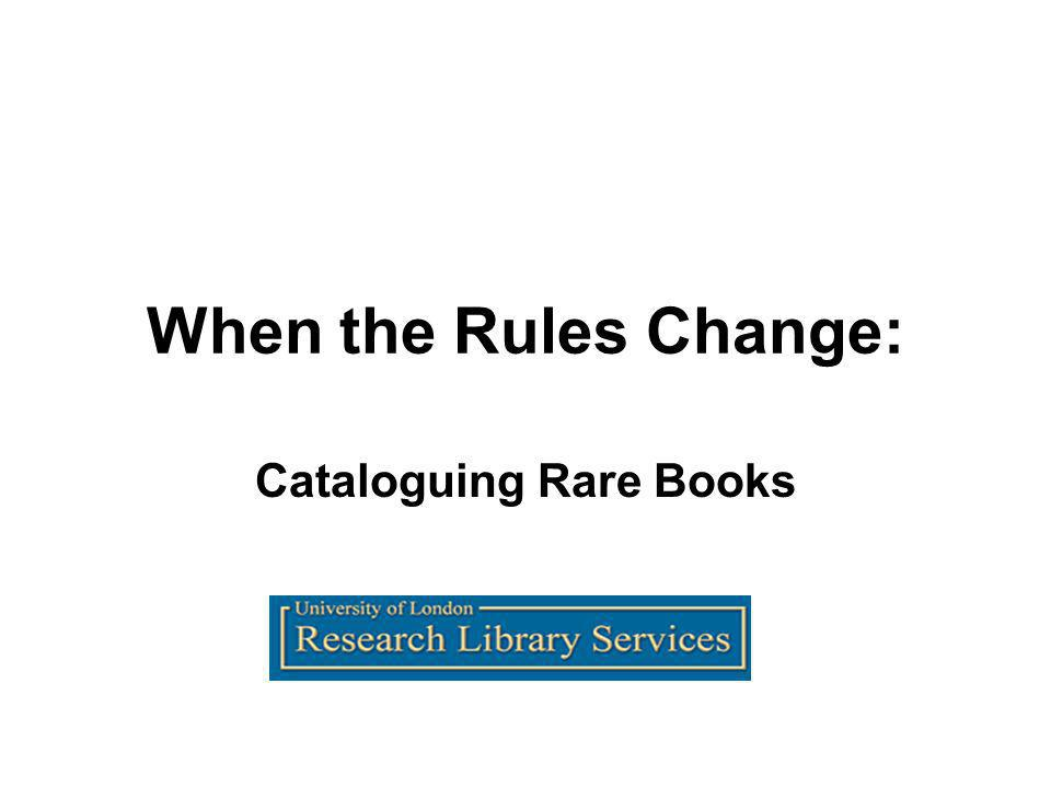 When the Rules Change: Cataloguing Rare Books