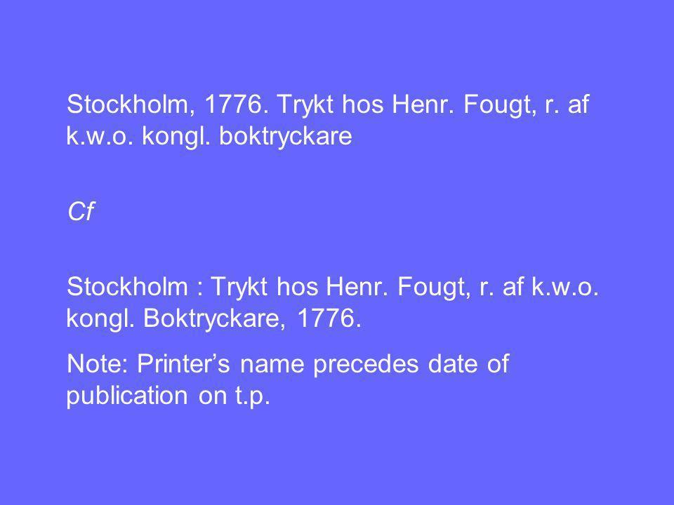 Stockholm, 1776. Trykt hos Henr. Fougt, r. af k.w.o.