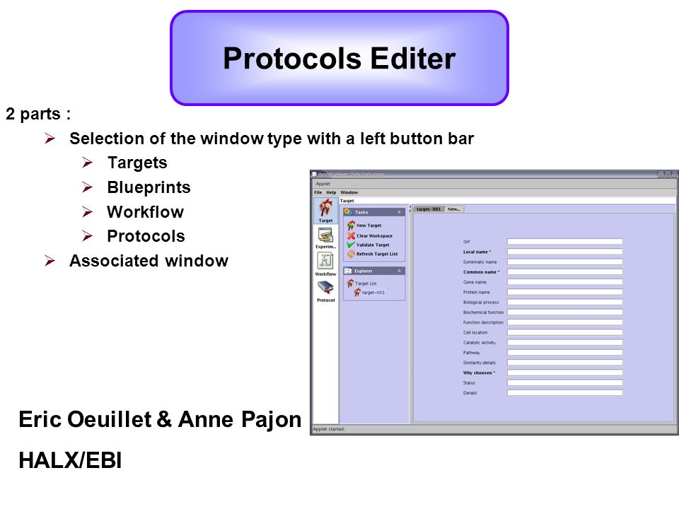 2 parts : Selection of the window type with a left button bar Targets Blueprints Workflow Protocols Associated window Eric Oeuillet & Anne Pajon HALX/EBI Protocols Editer