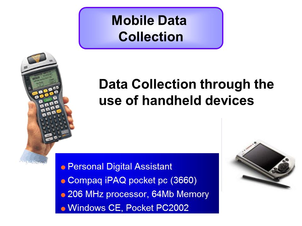 Mobile Data Collection Data Collection through the use of handheld devices