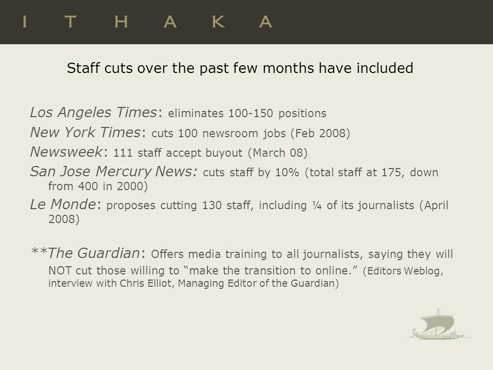 Staff cuts over the past few months have included Los Angeles Times: eliminates 100-150 positions New York Times: cuts 100 newsroom jobs (Feb 2008) Ne