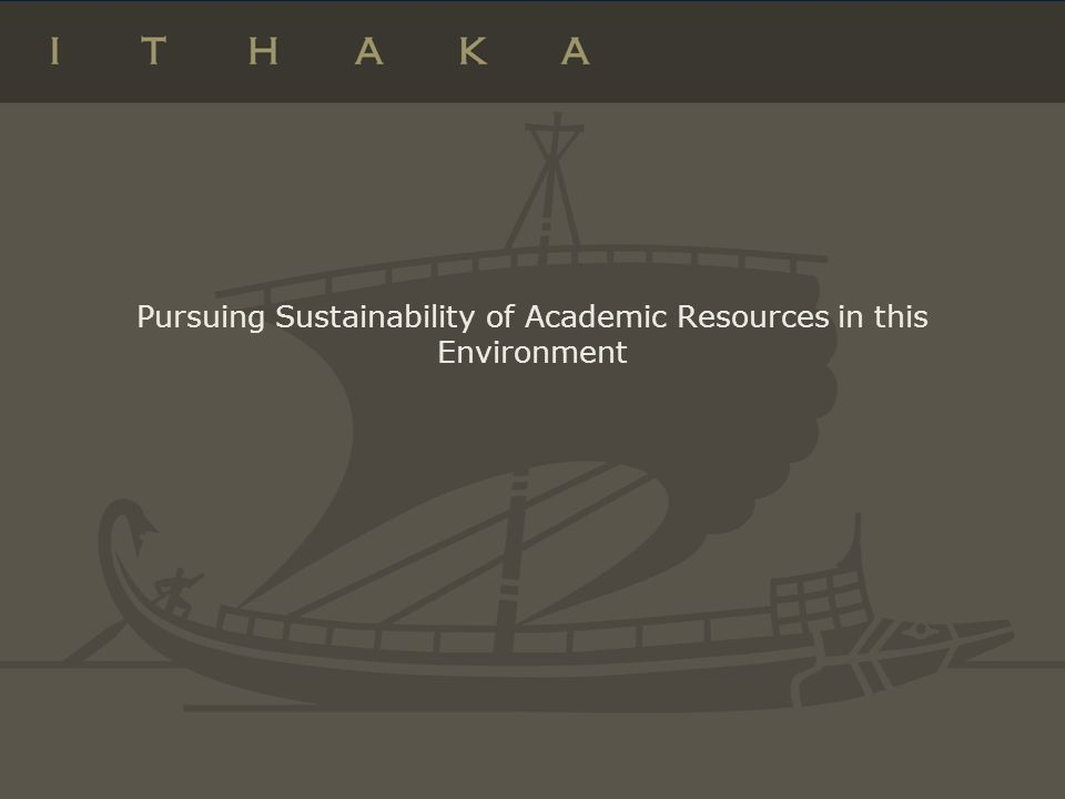Pursuing Sustainability of Academic Resources in this Environment
