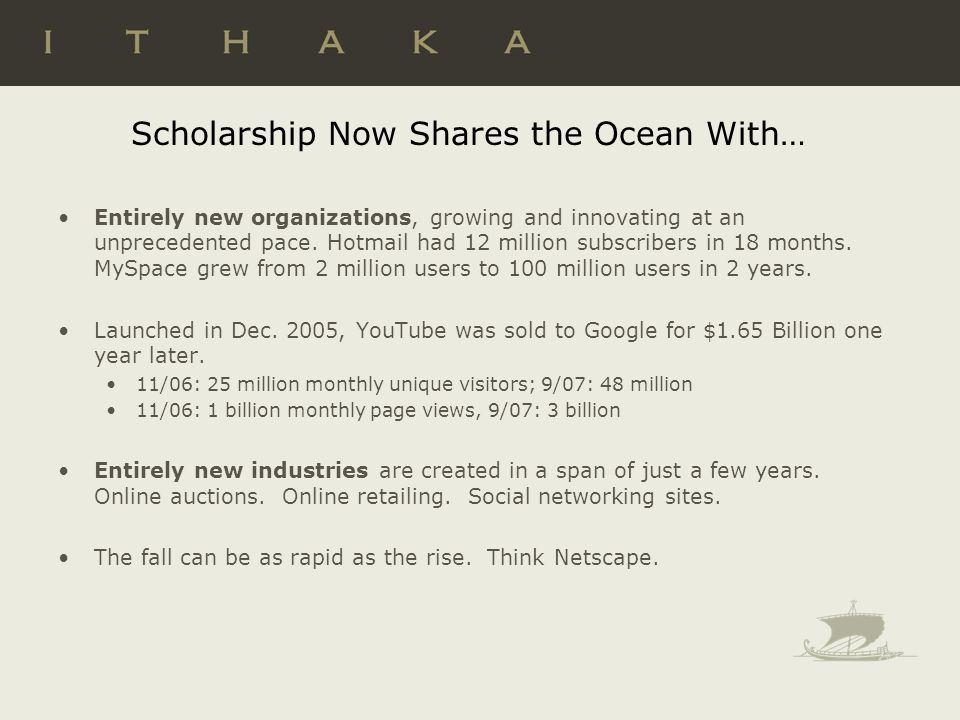 Scholarship Now Shares the Ocean With… Entirely new organizations, growing and innovating at an unprecedented pace. Hotmail had 12 million subscribers