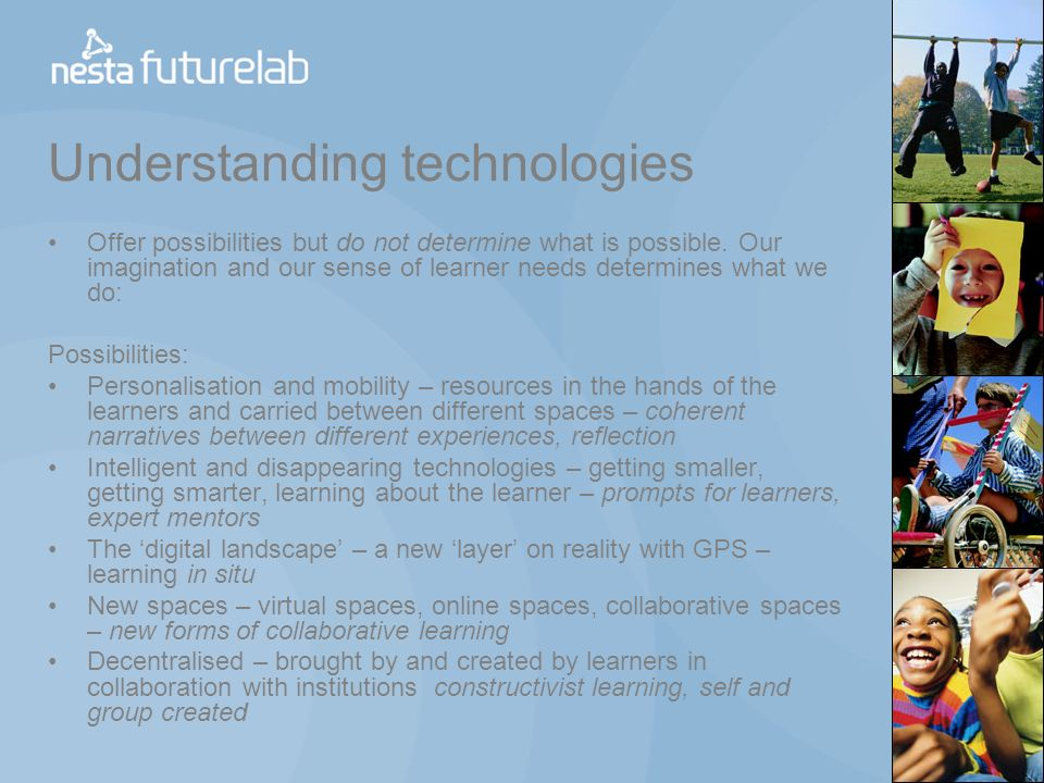 Understanding technologies Offer possibilities but do not determine what is possible.