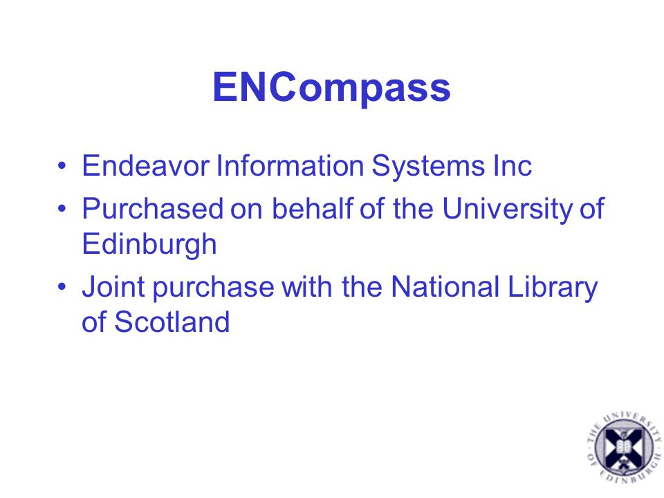 ENCompass Endeavor Information Systems Inc Purchased on behalf of the University of Edinburgh Joint purchase with the National Library of Scotland