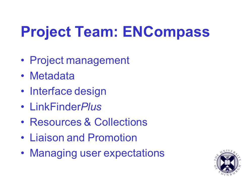 Project Team: ENCompass Project management Metadata Interface design LinkFinderPlus Resources & Collections Liaison and Promotion Managing user expectations