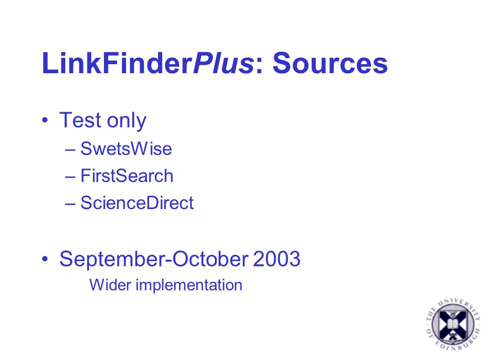 LinkFinderPlus: Sources Test only –SwetsWise –FirstSearch –ScienceDirect September-October 2003 Wider implementation