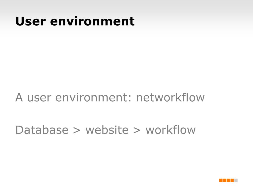 User environment A user environment: networkflow Database > website > workflow