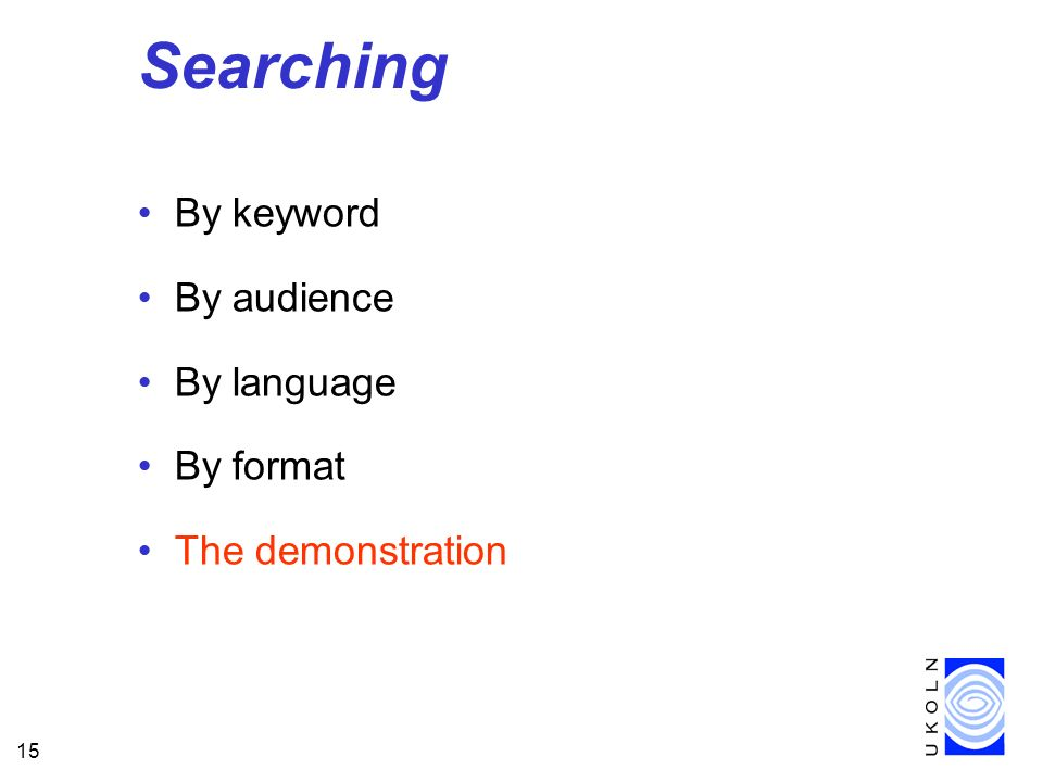 15 Searching By keyword By audience By language By format The demonstration