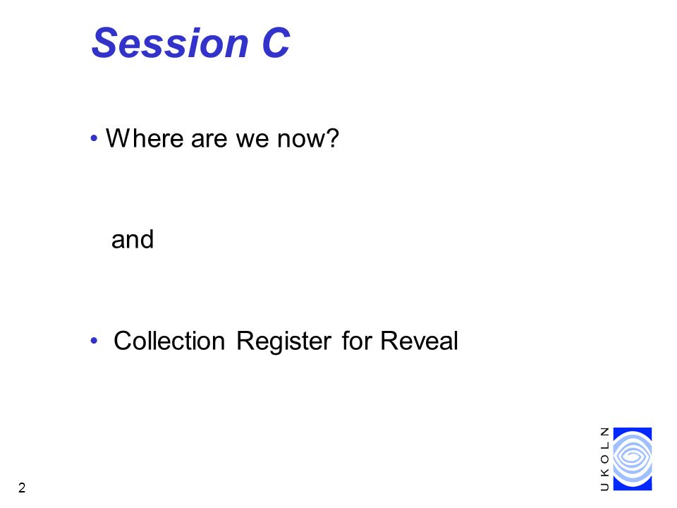 2 Session C Where are we now and Collection Register for Reveal