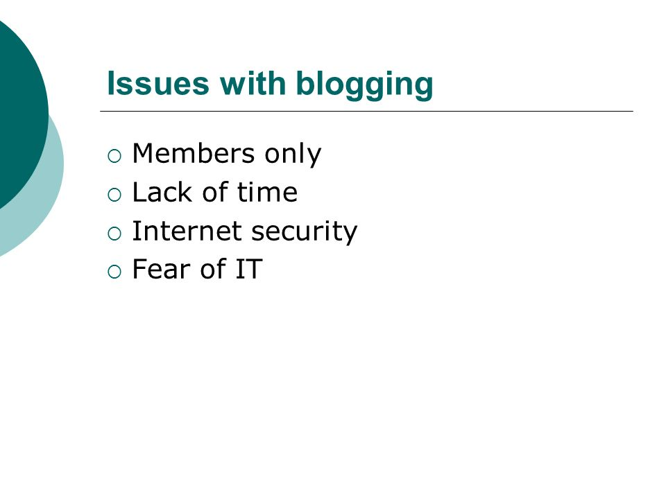 Issues with blogging Members only Lack of time Internet security Fear of IT