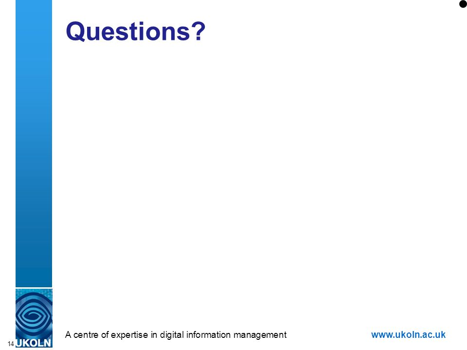A centre of expertise in digital information managementwww.ukoln.ac.uk 14 Questions