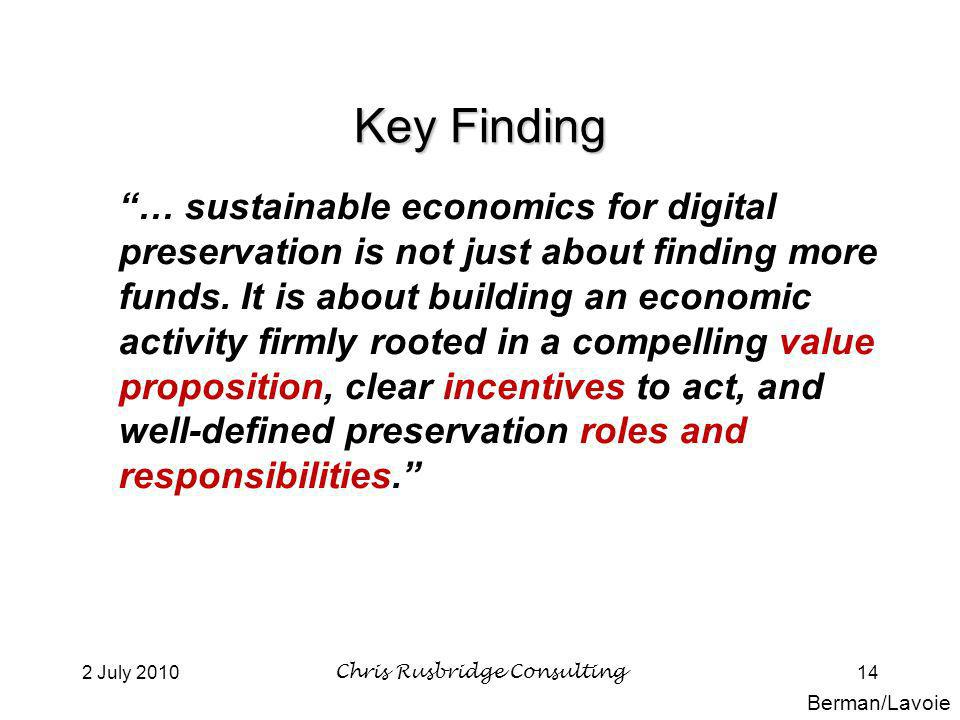 2 July 2010Chris Rusbridge Consulting14 Key Finding … sustainable economics for digital preservation is not just about finding more funds.