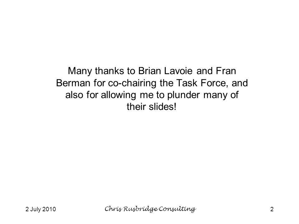 2 July 2010Chris Rusbridge Consulting2 Many thanks to Brian Lavoie and Fran Berman for co-chairing the Task Force, and also for allowing me to plunder many of their slides!